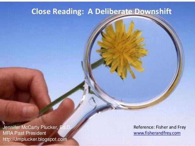 Close Reading: A Deliberate Downshift Jennifer McCarty Plucker, Ed.D. MRA Past President http://Jmplucker.blogspot.com Ref...