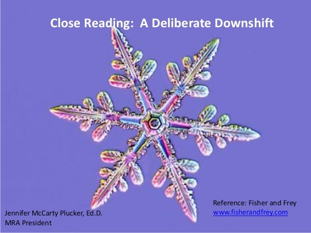 Close Reading: A Deliberate Downshift                                        Reference: Fisher and FreyJennifer McCarty Pl...