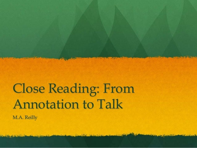 Close Reading: From Annotation to Talk M.A. Reilly