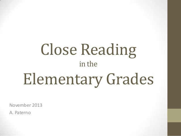 Close Reading in the  Elementary Grades November 2013 A. Paterno