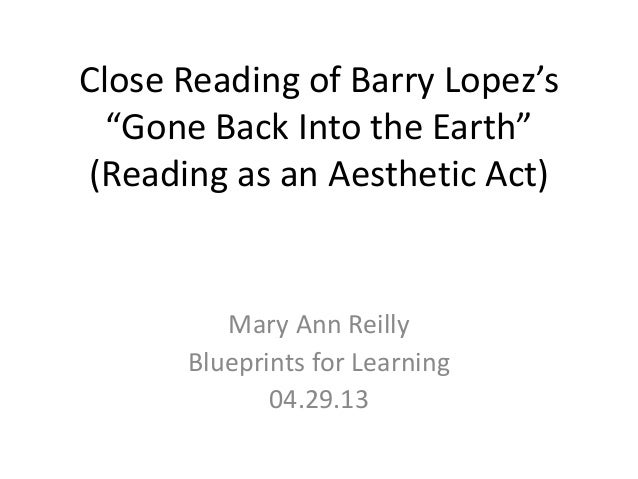 "Close Reading of Barry Lopez's""Gone Back Into the Earth""(Reading as an Aesthetic Act)Mary Ann ReillyBlueprints for Learnin..."