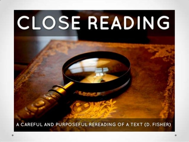 What is close reading? It involves: --analysis of a text --at word, phrase level --at sentence, paragraph level --identify...