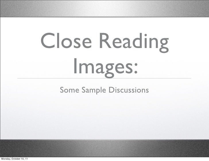 Close Reading                            Images:                           Some Sample DiscussionsMonday, October 10, 11