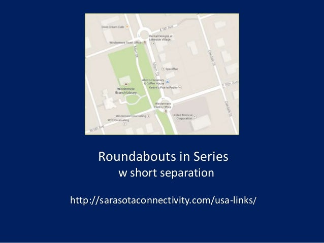 Roundabouts in Series w short separation http://sarasotaconnectivity.com/usa-links/