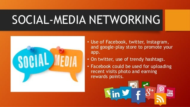 SOCIAL-MEDIA NETWORKING • Use of Facebook, twitter, Instagram, and google-play store to promote your app. • On twitter, us...