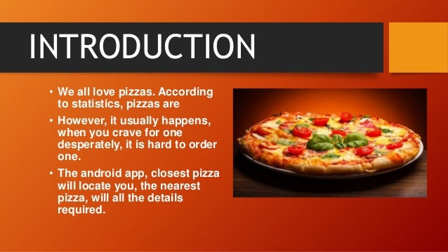 INTRODUCTION • We all love pizzas. According to statistics, pizzas are • However, it usually happens, when you crave for o...