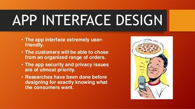APP INTERFACE DESIGN • The app interface extremely user- friendly. • The customers will be able to chose from an organized...
