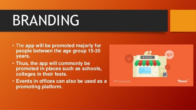 BRANDING • The app will be promoted majorly for people between the age group 15-35 years. • Thus, the app will commonly be...