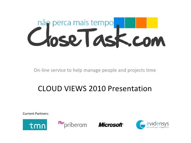 On-line service to help manage people and projects time CLOUD VIEWS 2010 Presentation Current Partners: