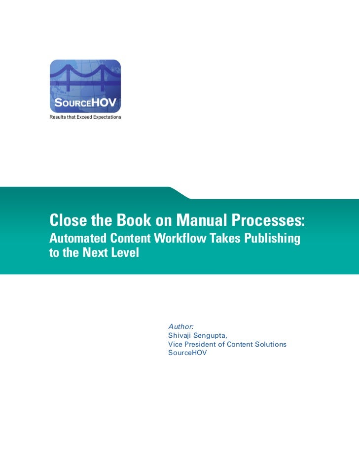 Close the Book on Manual Processes:Automated Content Workflow Takes Publishingto the Next Level                    Author:...