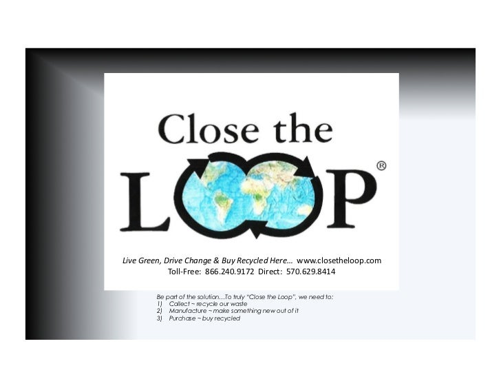 Live Green, Drive Change & Buy Recycled Here…  www.closetheloop.com                    Toll-‐Free: ...