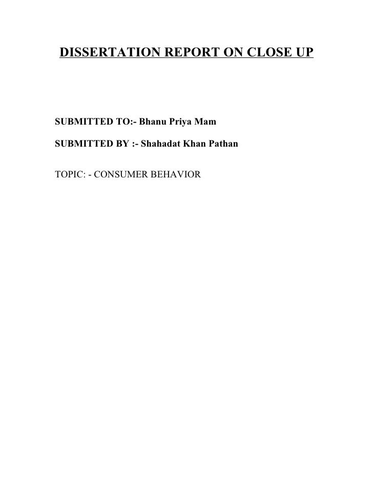 DISSERTATION REPORT ON CLOSE UPSUBMITTED TO:- Bhanu Priya MamSUBMITTED BY :- Shahadat Khan PathanTOPIC: - CONSUMER BEHAVIOR