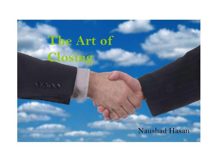 The Art of Closing<br />Naushad Hasan <br />