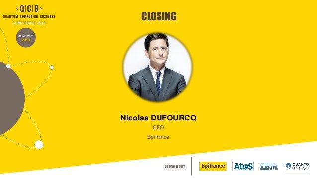 ORGANIZED BY JUNE 20TH 2019 CLOSING Nicolas DUFOURCQ CEO Bpifrance