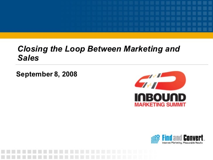 Closing the Loop Between Marketing and Sales  September 8, 2008