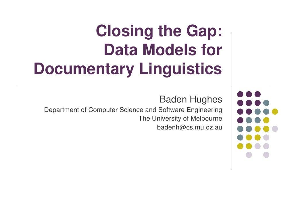 Closing the Gap:        Data Models for Documentary Linguistics                                      Baden Hughes  Departm...