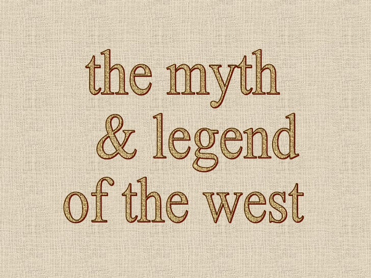 the myth & legend of the west
