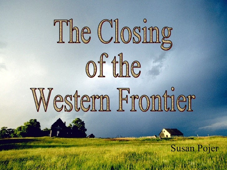The Closing of the Western Frontier Susan Pojer