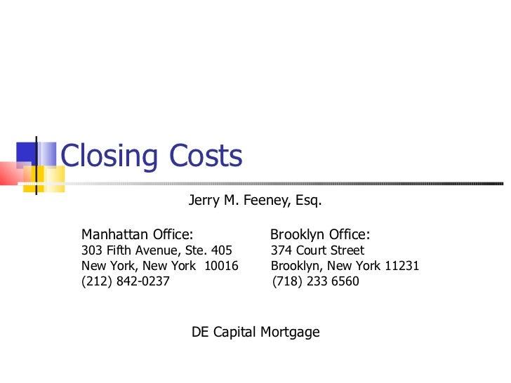 Closing Costs Jerry M. Feeney, Esq. Manhattan Office:   Brooklyn Office: 303 Fifth Avenue, Ste. 405   374 Court Street New...