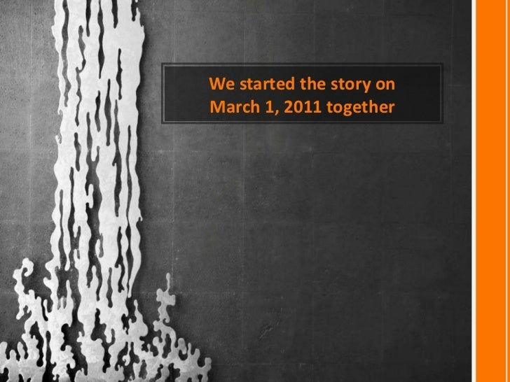 We started the story on<br />March 1, 2011 together<br />