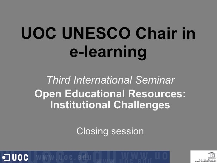 UOC UNESCO Chair in e-learning Third International Seminar Open Educational Resources: Institutional Challenges Closing se...