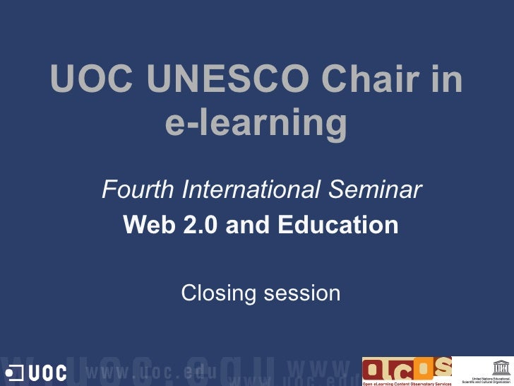 UOC UNESCO Chair in e-learning Fourth International Seminar Web 2.0 and Education Closing session
