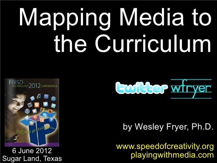 Mapping Media to      the Curriculum                     by Wesley Fryer, Ph.D.                    www.speedofcreativity.o...