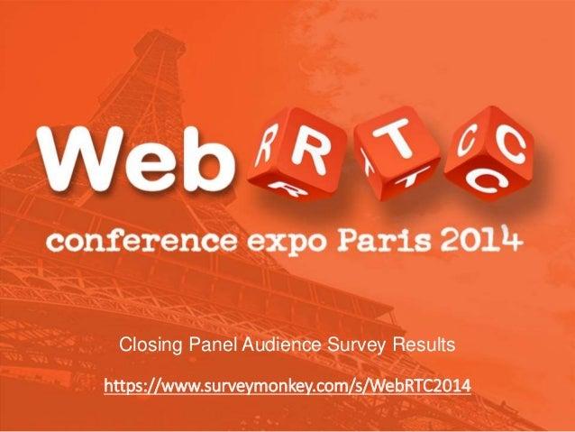 Closing Panel Audience Survey Results https://www.surveymonkey.com/s/WebRTC2014