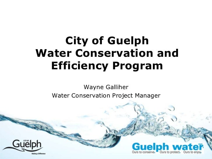 City of GuelphWater Conservation and  Efficiency Program           Wayne Galliher  Water Conservation Project Manager