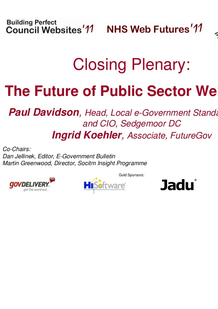Hosted by:                         Closing Plenary:The Future of Public Sector Websites  Paul Davidson, Head, Local e-Gove...