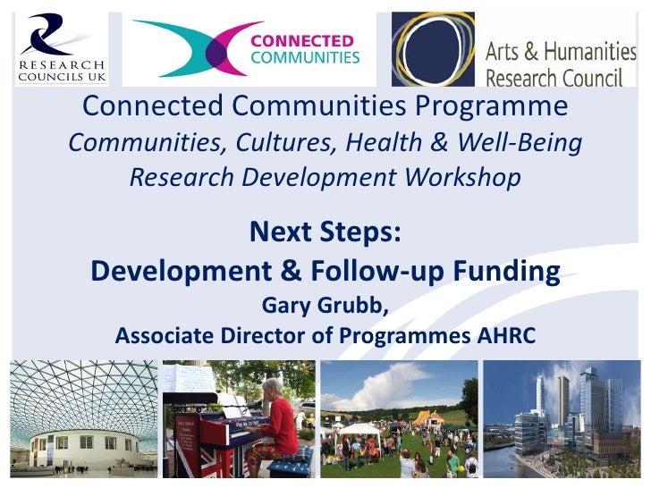Connected Communities ProgrammeCommunities, Cultures, Health & Well-Being   Research Development Workshop          Next St...