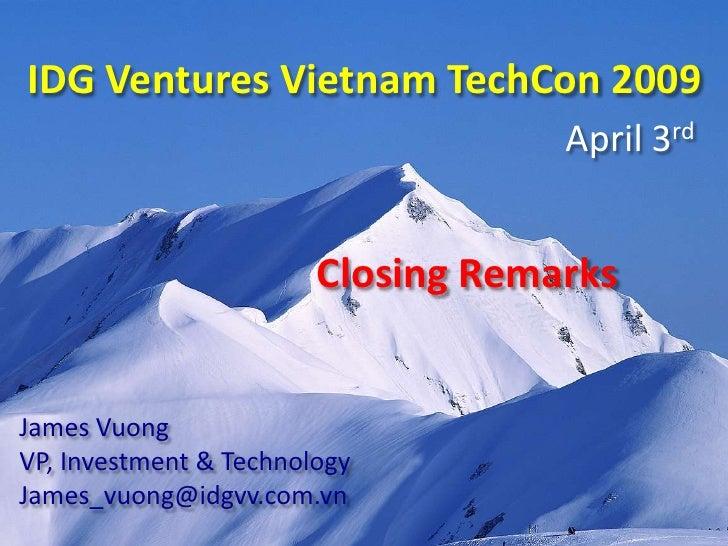 IDG Ventures Vietnam TechCon 2009                                     April 3rd                           Closing Remarks ...