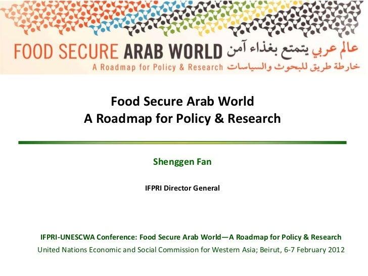 Food Secure Arab World             A Roadmap for Policy & Research                                 Shenggen Fan           ...