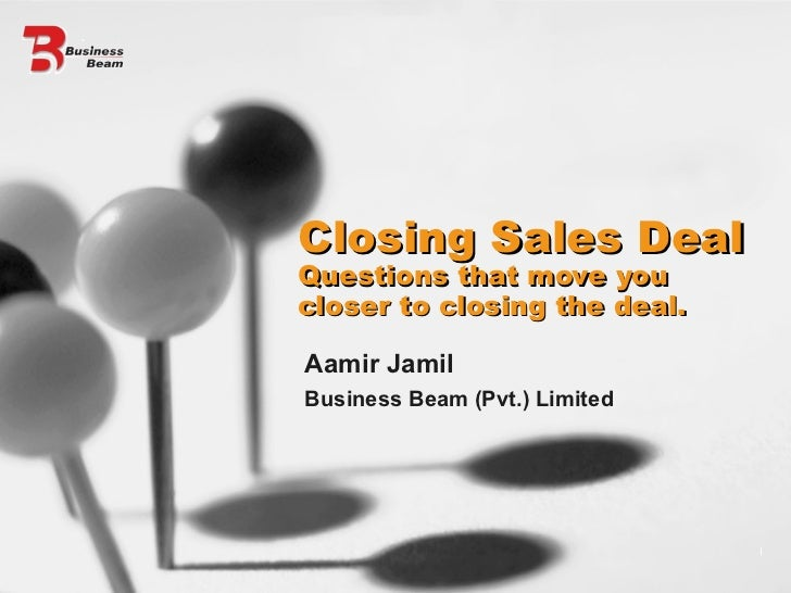 Aamir Jamil Business Beam (Pvt.) Limited Closing Sales Deal  Questions that move you closer to closing the deal.