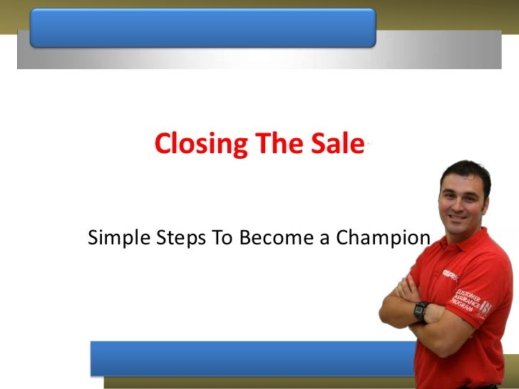 Closing The Sale<br />Simple Steps To Become a Champion <br />