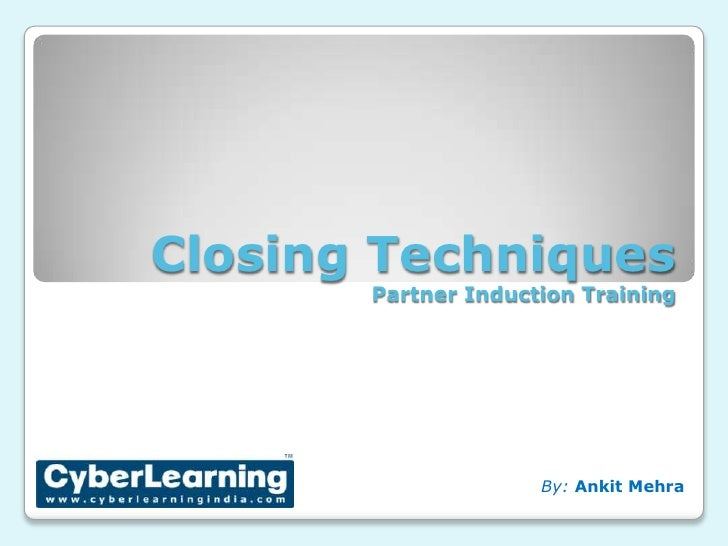 Closing Techniques<br />By: Ankit Mehra<br />