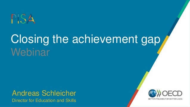 Closing the achievement gap Webinar Andreas Schleicher Director for Education and Skills