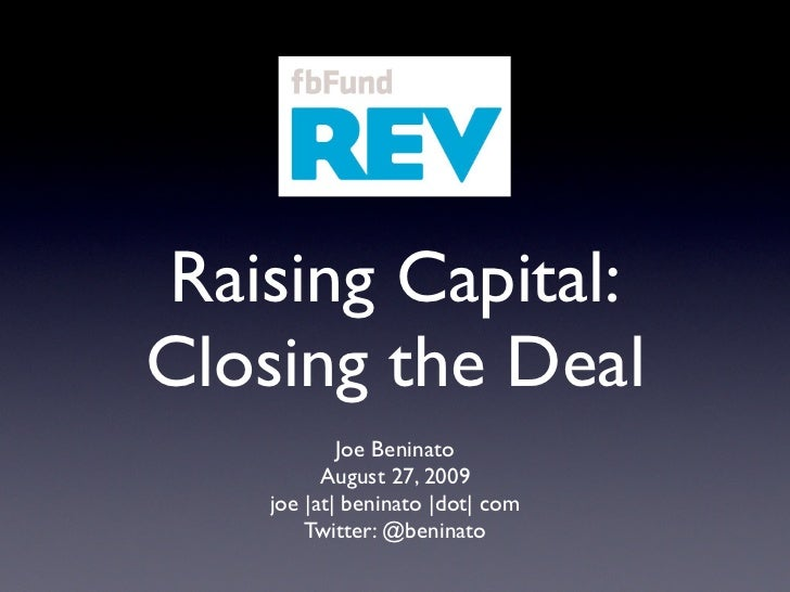 Raising Capital: Closing the Deal            Joe Beninato          August 27, 2009    joe |at| beninato |dot| com        T...