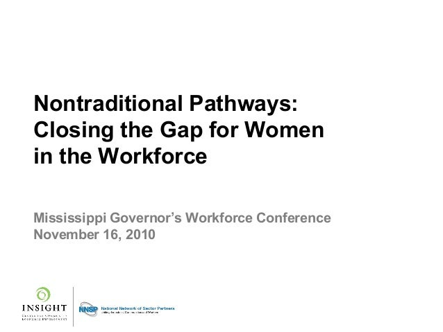 Nontraditional Pathways: Closing the Gap for Women in the Workforce Mississippi Governor's Workforce Conference November 1...