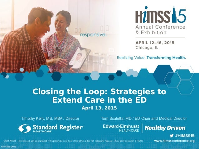 Closing the Loop: Strategies to Extend Care in the ED April 13, 2015 Timothy Kelly, MS, MBA / Director DISCLAIMER: The vie...