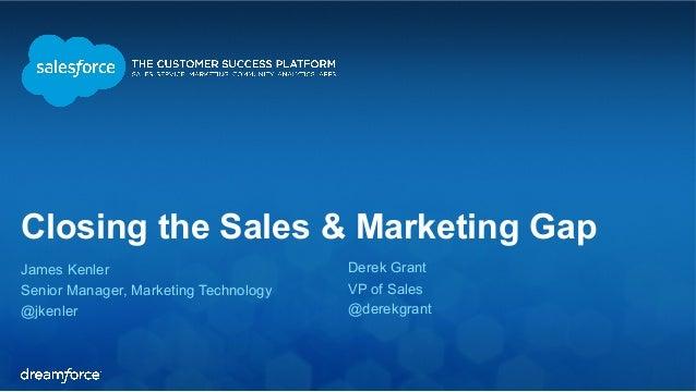 Closing the Sales & Marketing Gap  James Kenler  Derek Grant  Senior Manager, Marketing Technology  VP of Sales  @jkenler ...