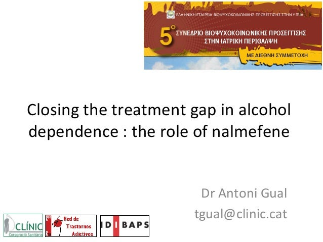 Closing  the  treatment  gap  in  alcohol   dependence  :  the  role  of  nalmefene   Dr  Antoni...
