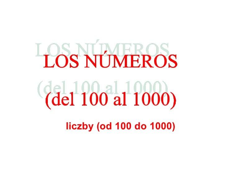 LOS NÚMEROS (del 100 al 1000) liczby (od  100  do  10 00)