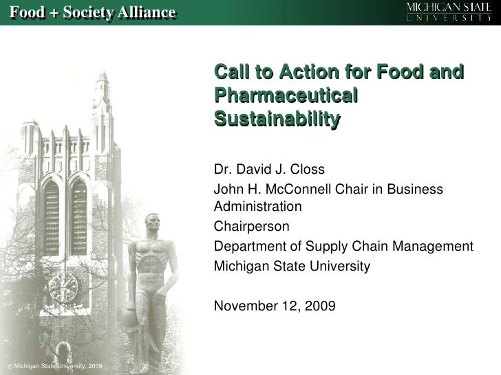Call to Action for Food and Pharmaceutical Sustainability<br />Dr. David J. Closs<br />John H. McConnell Chair in Business...