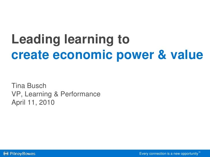 Leading learning to create economic power & value<br />Tina Busch<br />VP, Learning & Performance <br />April 11, 2010<br ...