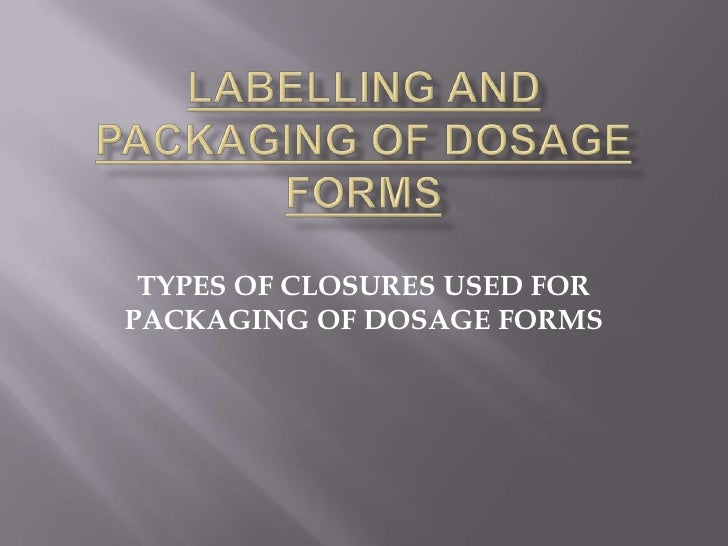 TYPES OF CLOSURES USED FORPACKAGING OF DOSAGE FORMS