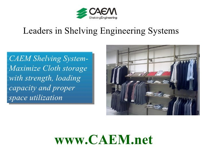 Leaders in Shelving Engineering Systems  www.CAEM.net CAEM Shelving System-Maximize Cloth storage with strength, loading c...