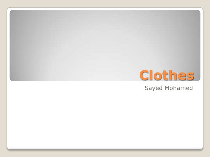 Clothes<br />Sayed Mohamed<br />