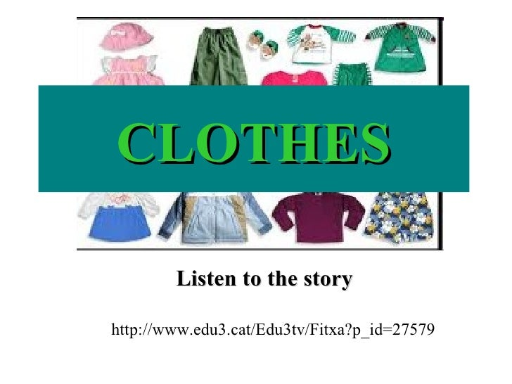 CLOTHES Listen to the story http://www.edu3.cat/Edu3tv/Fitxa?p_id=27579