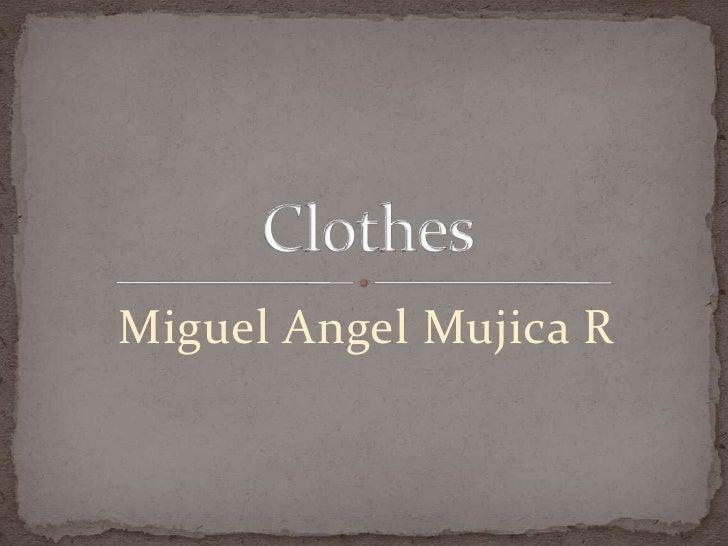 Miguel Angel Mujica R<br />Clothes<br />